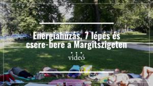 7lépés, energiahúzás és cserebere a Margitszigeten