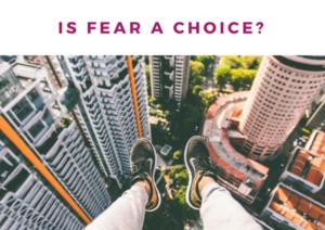A félelem választás?